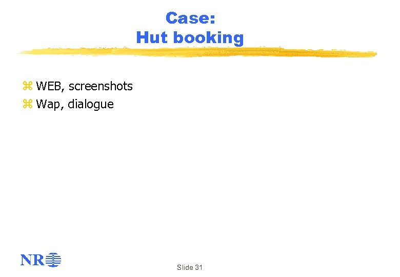Case: Hut booking z WEB, screenshots z Wap, dialogue Slide 31