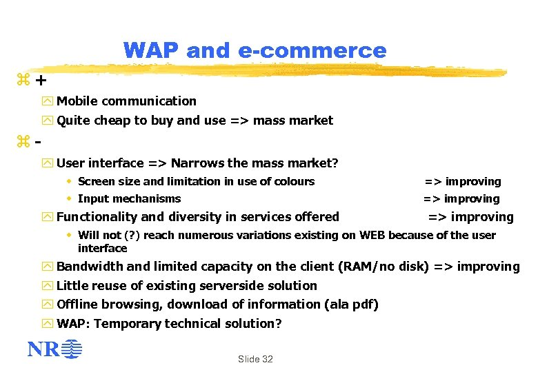 WAP and e-commerce z+ y Mobile communication y Quite cheap to buy and use