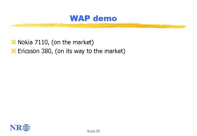 WAP demo z Nokia 7110, (on the market) z Ericsson 380, (on its way