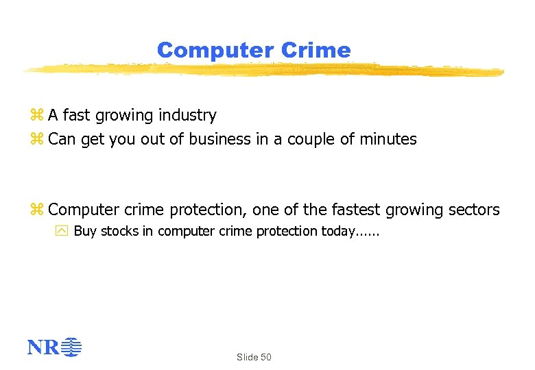 Computer Crime z A fast growing industry z Can get you out of business