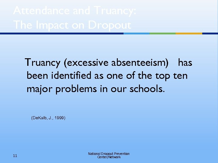 Attendance and Truancy: The Impact on Dropout Truancy (excessive absenteeism) has been identified as