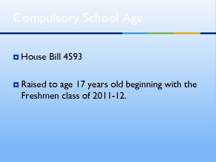 Compulsory School Age ¥ House ¥ Raised Bill 4593 to age 17 years old