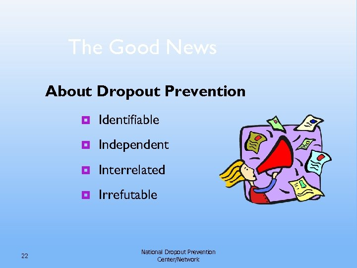 The Good News About Dropout Prevention ¥ ¥ Independent ¥ Interrelated ¥ 22 Identifiable