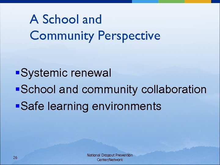 A School and Community Perspective §Systemic renewal §School and community collaboration §Safe learning environments