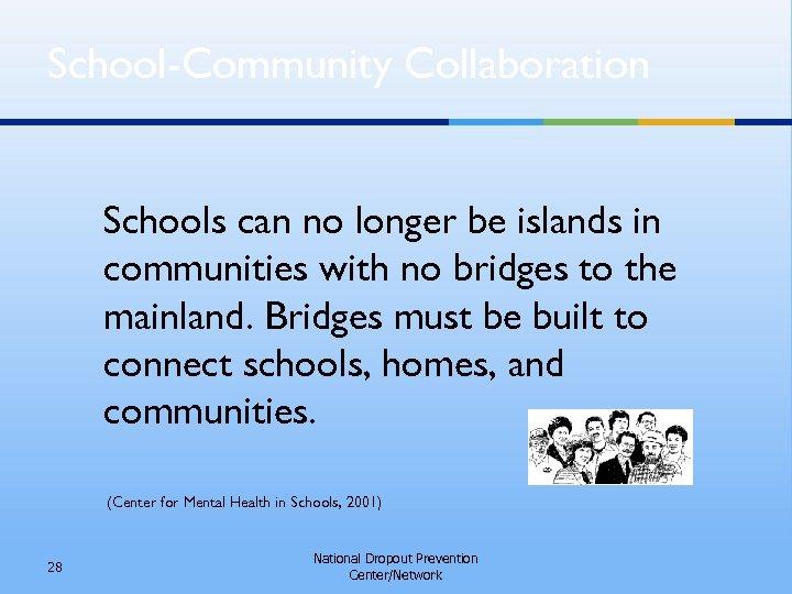 School-Community Collaboration Schools can no longer be islands in communities with no bridges to