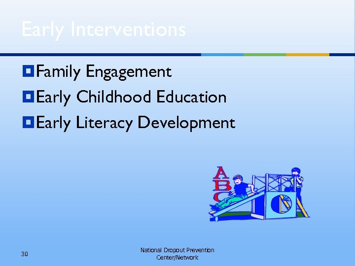 Early Interventions ¥Family Engagement ¥Early Childhood Education ¥Early Literacy Development 30 National Dropout Prevention