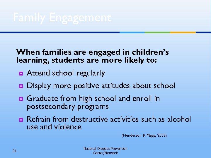 Family Engagement When families are engaged in children's learning, students are more likely to: