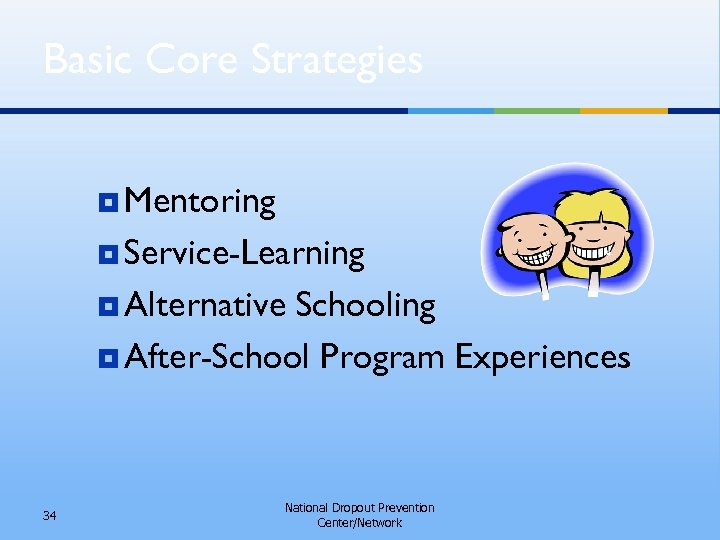 Basic Core Strategies ¥ Mentoring ¥ Service-Learning ¥ Alternative Schooling ¥ After-School Program Experiences
