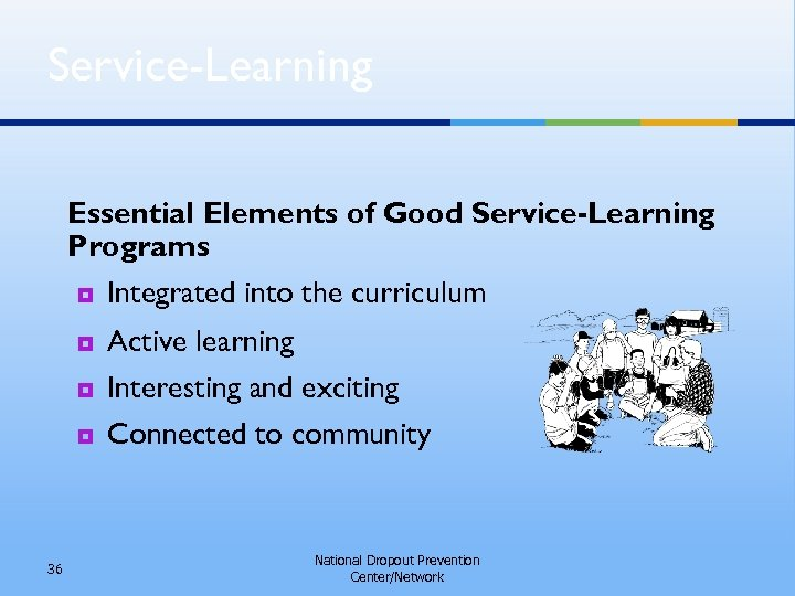 Service-Learning Essential Elements of Good Service-Learning Programs ¥ ¥ Integrated into the curriculum Active