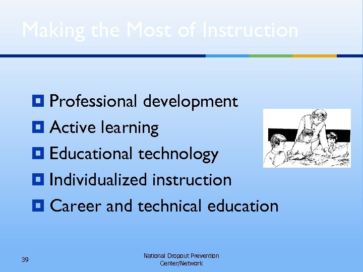 Making the Most of Instruction ¥ Professional development ¥ Active learning ¥ Educational technology