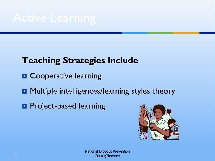 Active Learning Teaching Strategies Include ¥ ¥ Multiple intelligences/learning styles theory ¥ 41 Cooperative