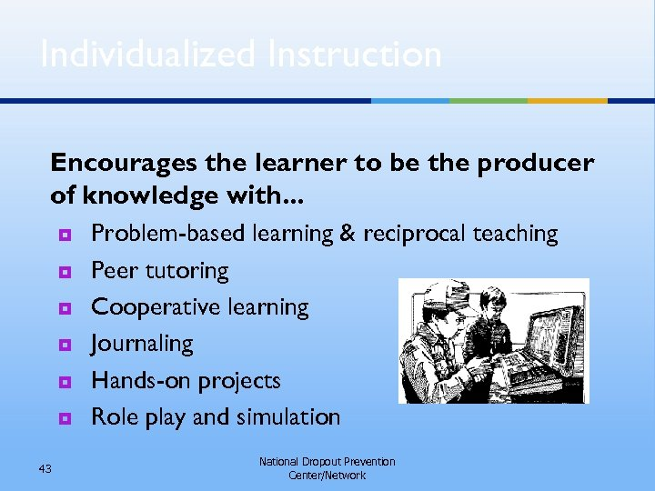 Individualized Instruction Encourages the learner to be the producer of knowledge with. . .