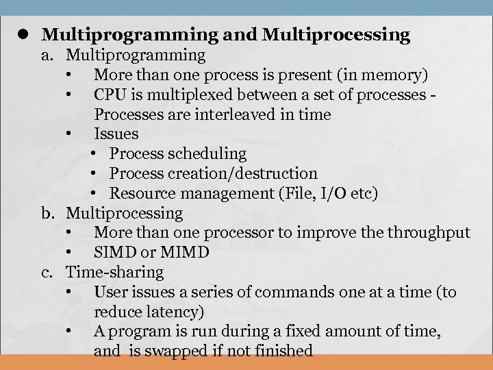 l Multiprogramming and Multiprocessing a. Multiprogramming • More than one process is present (in