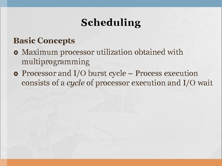 Scheduling Basic Concepts Maximum processor utilization obtained with multiprogramming Processor and I/O burst cycle