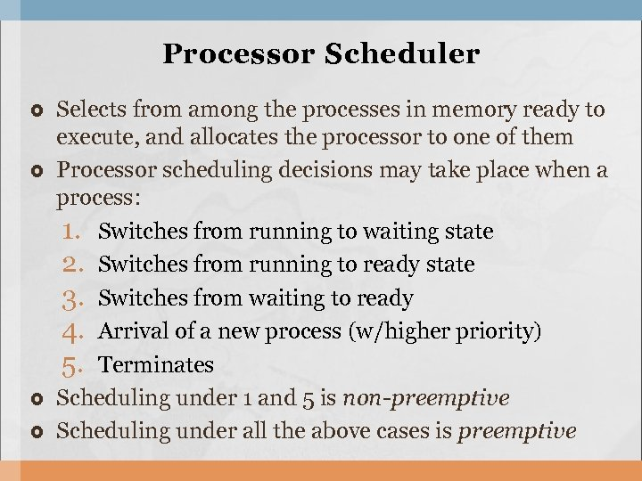 Processor Scheduler Selects from among the processes in memory ready to execute, and allocates