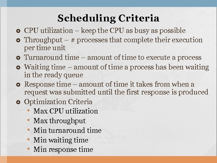 Scheduling Criteria CPU utilization – keep the CPU as busy as possible Throughput –