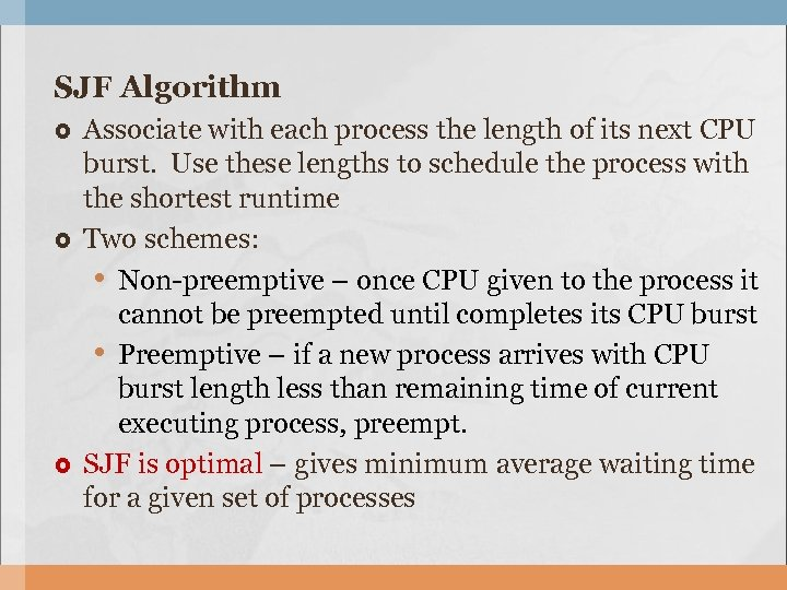 SJF Algorithm Associate with each process the length of its next CPU burst. Use