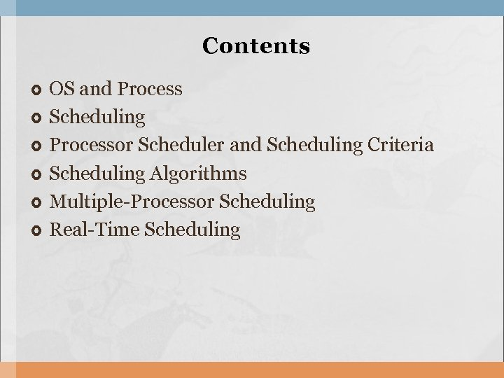 Contents OS and Process Scheduling Processor Scheduler and Scheduling Criteria Scheduling Algorithms Multiple-Processor