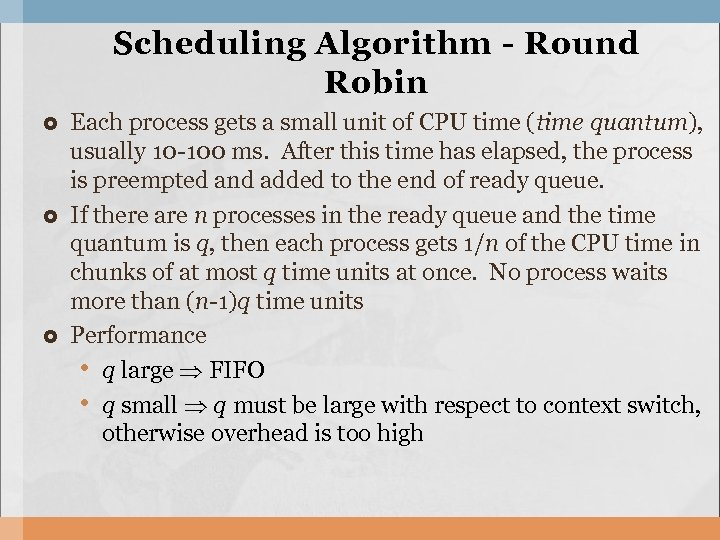 Scheduling Algorithm - Round Robin Each process gets a small unit of CPU time