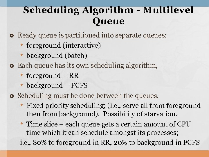 Scheduling Algorithm - Multilevel Que ue Ready queue is partitioned into separate queues: •
