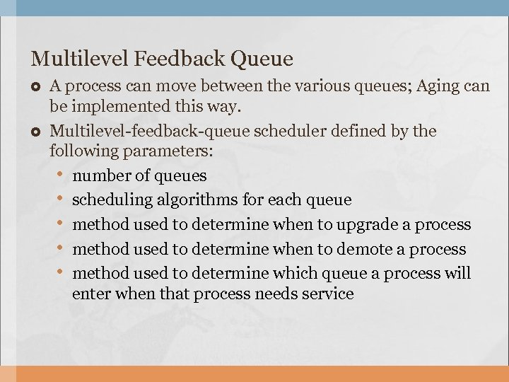 Multilevel Feedback Queue A process can move between the various queues; Aging can be