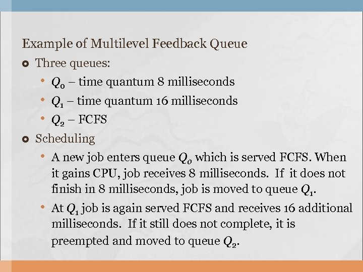 Example of Multilevel Feedback Queue Three queues: • Q 0 – time quantum 8