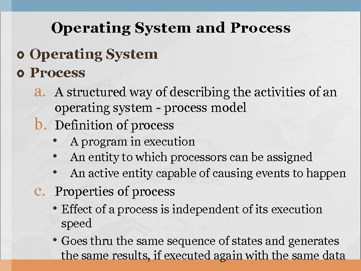 Operating System and Process Operating System Process a. A structured way of describing the