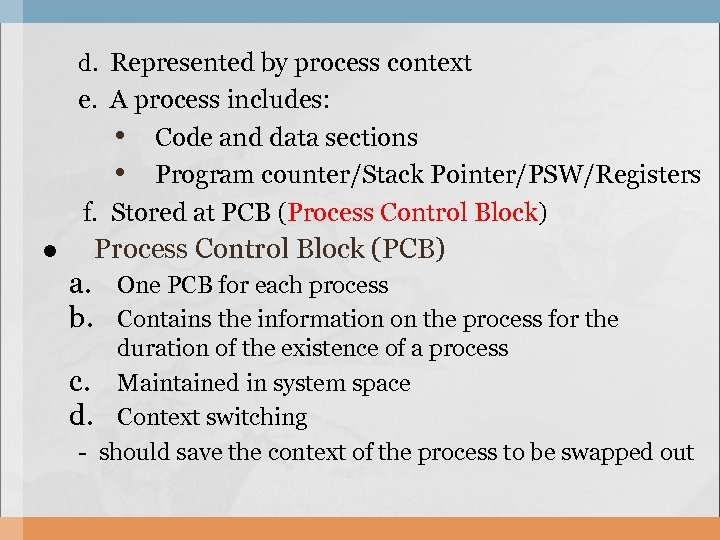 d. Represented by process context e. A process includes: • Code and data sections