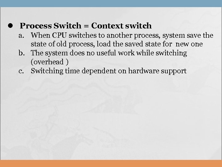 l Process Switch = Context switch a. When CPU switches to another process, system