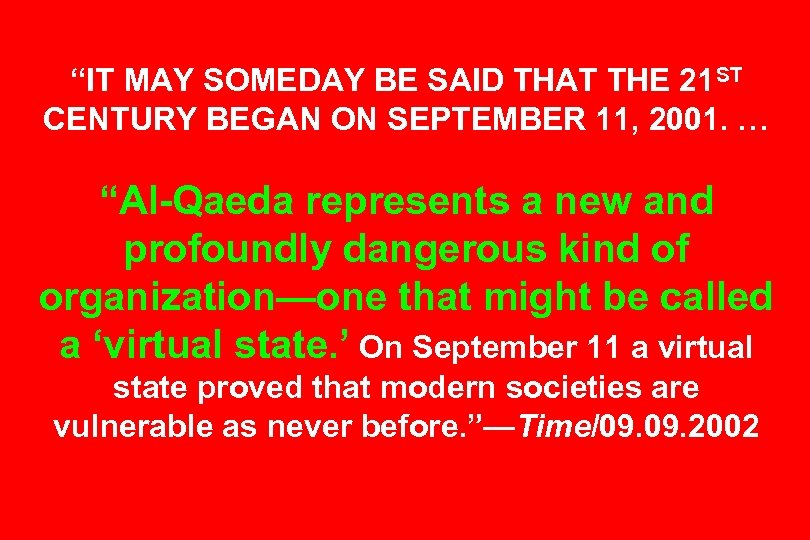 """""""IT MAY SOMEDAY BE SAID THAT THE 21 ST CENTURY BEGAN ON SEPTEMBER 11,"""