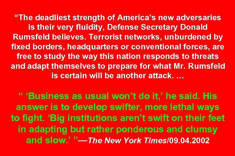 """The deadliest strength of America's new adversaries is their very fluidity, Defense Secretary Donald"