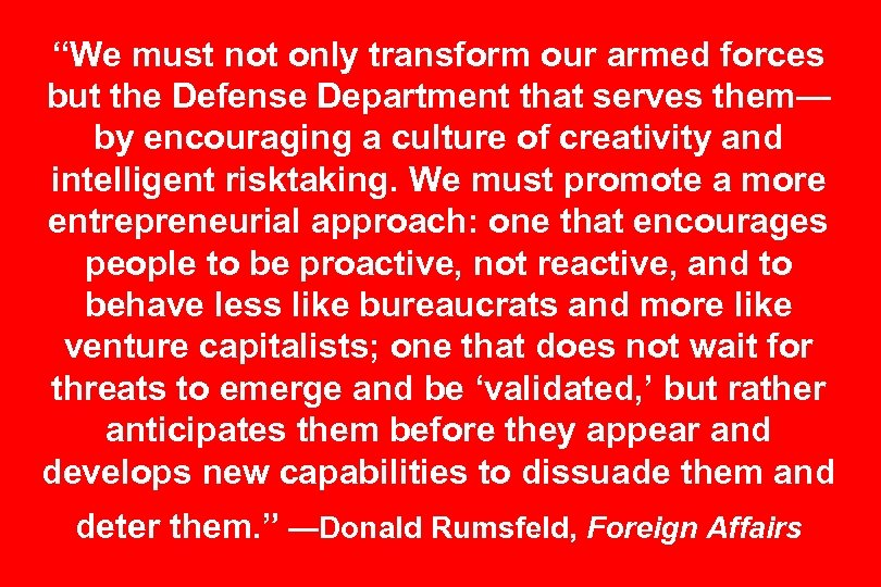 """""""We must not only transform our armed forces but the Defense Department that serves"""