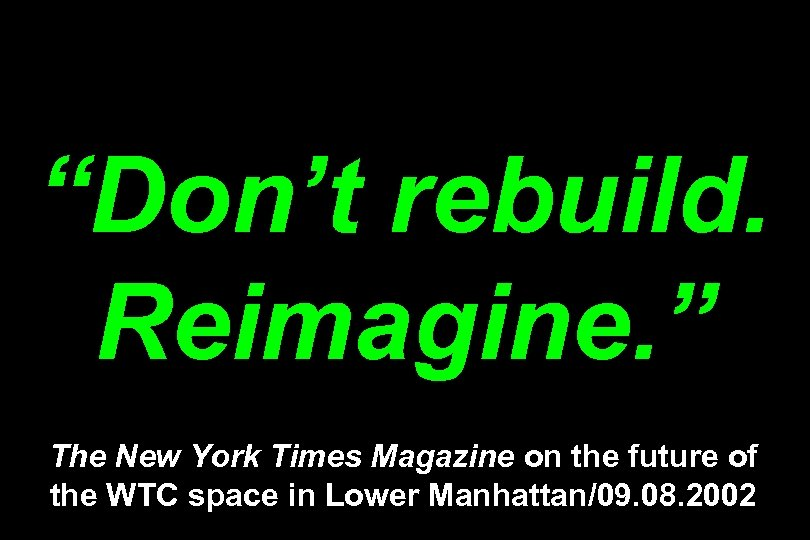 """""""Don't rebuild. Reimagine. """" The New York Times Magazine on the future of the"""