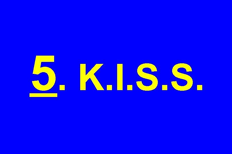 5. K. I. S. S.