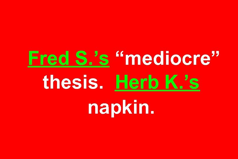 """Fred S. 's """"mediocre"""" thesis. Herb K. 's napkin."""