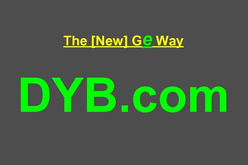 The [New] Ge Way DYB. com
