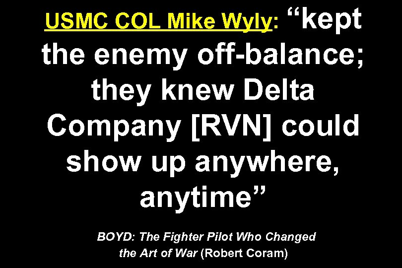 """USMC COL Mike Wyly: """"kept the enemy off-balance; they knew Delta Company [RVN] could"""