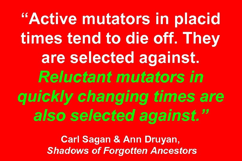"""""""Active mutators in placid times tend to die off. They are selected against. Reluctant"""
