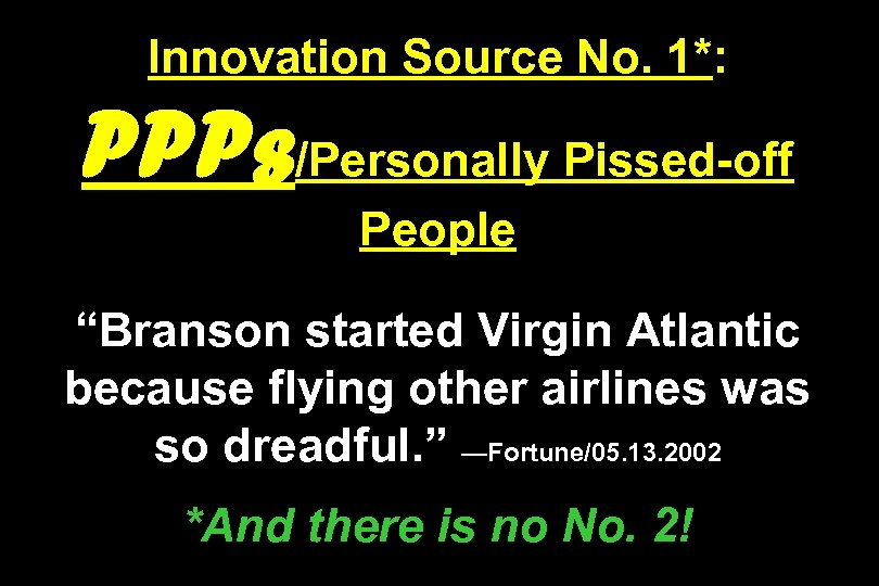 """Innovation Source No. 1*: PPPs/Personally Pissed-off People """"Branson started Virgin Atlantic because flying other"""