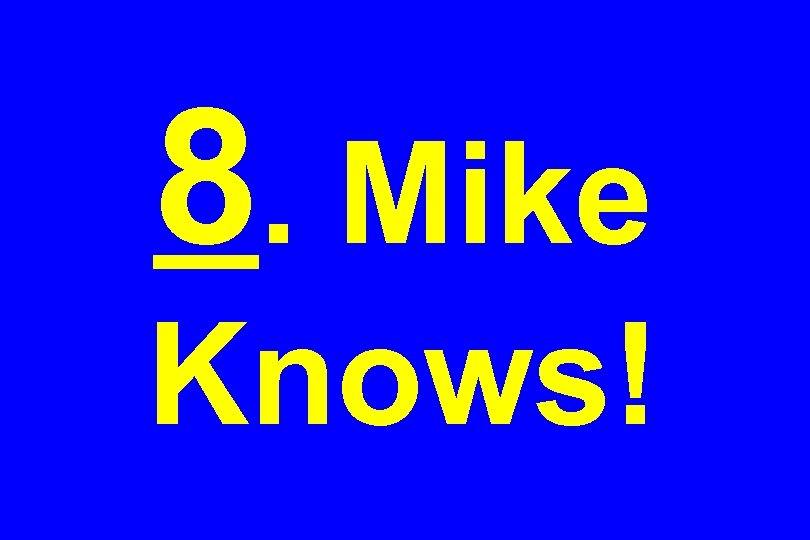 8. Mike Knows!