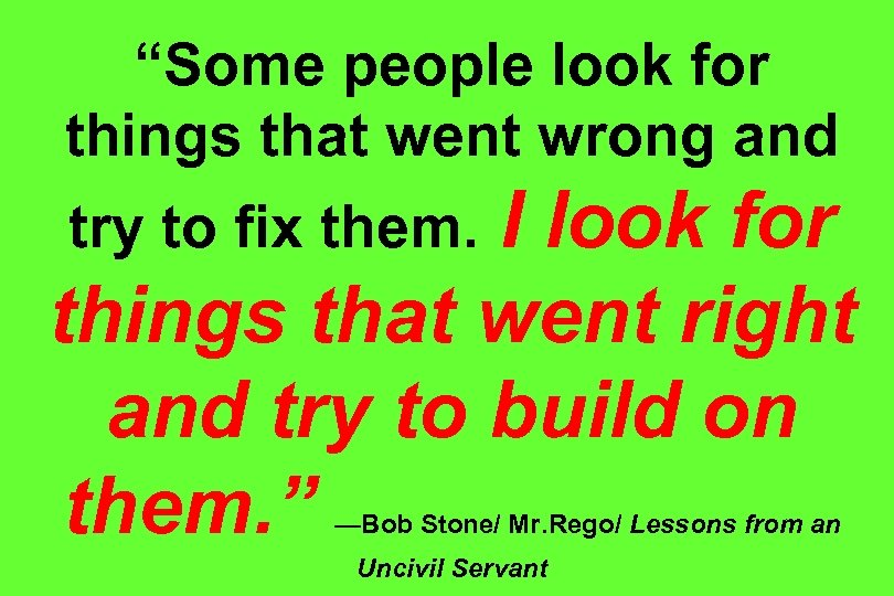 """""""Some people look for things that went wrong and I look for things that"""