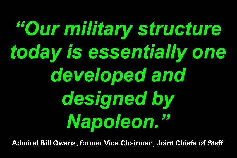 """""""Our military structure today is essentially one developed and designed by Napoleon. """" Admiral"""