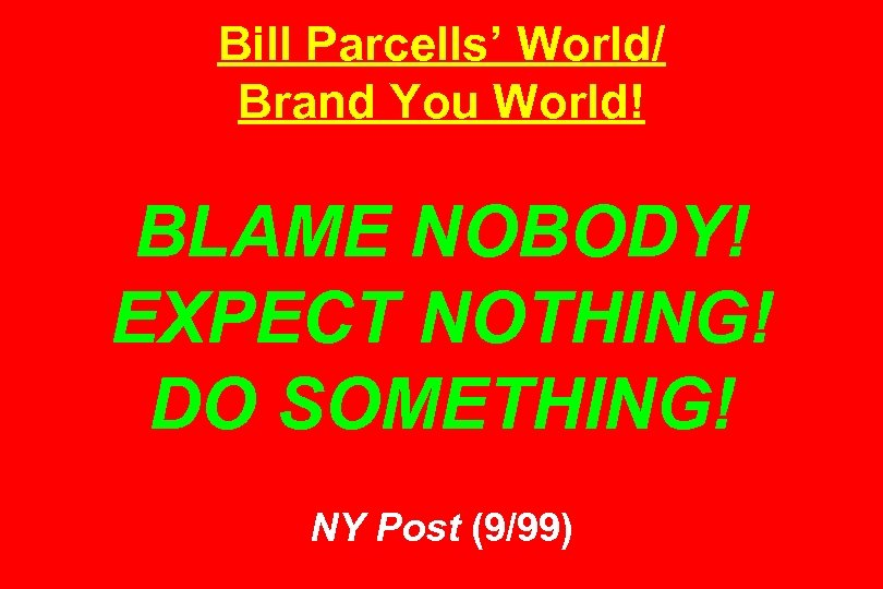 Bill Parcells' World/ Brand You World! BLAME NOBODY! EXPECT NOTHING! DO SOMETHING! NY Post