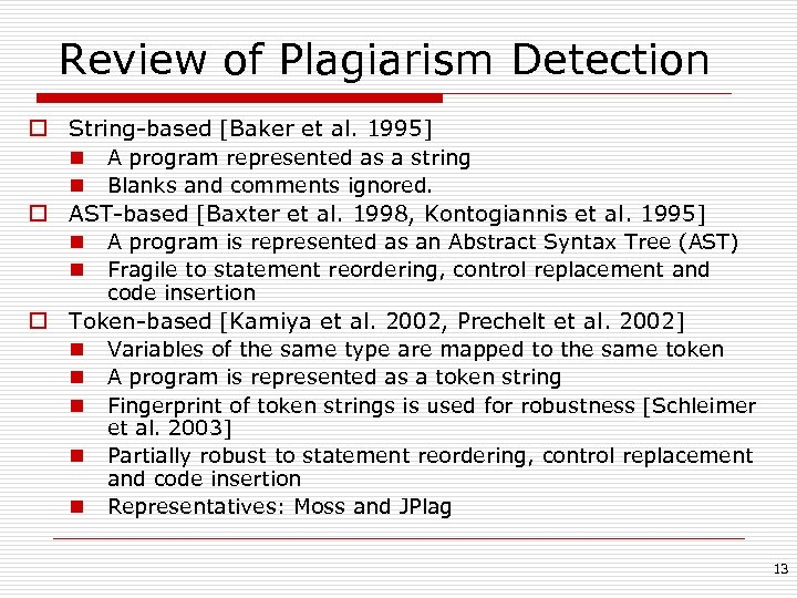 Review of Plagiarism Detection o String-based [Baker et al. 1995] n A program represented