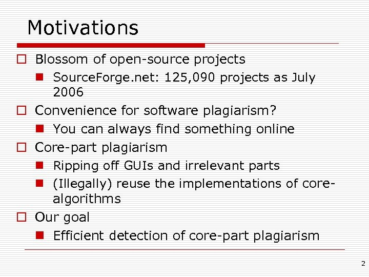 Motivations o Blossom of open-source projects n Source. Forge. net: 125, 090 projects as
