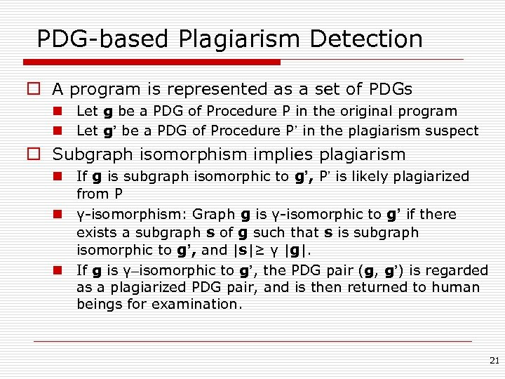PDG-based Plagiarism Detection o A program is represented as a set of PDGs n