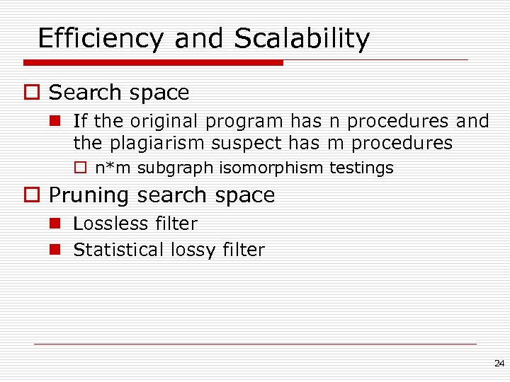 Efficiency and Scalability o Search space n If the original program has n procedures