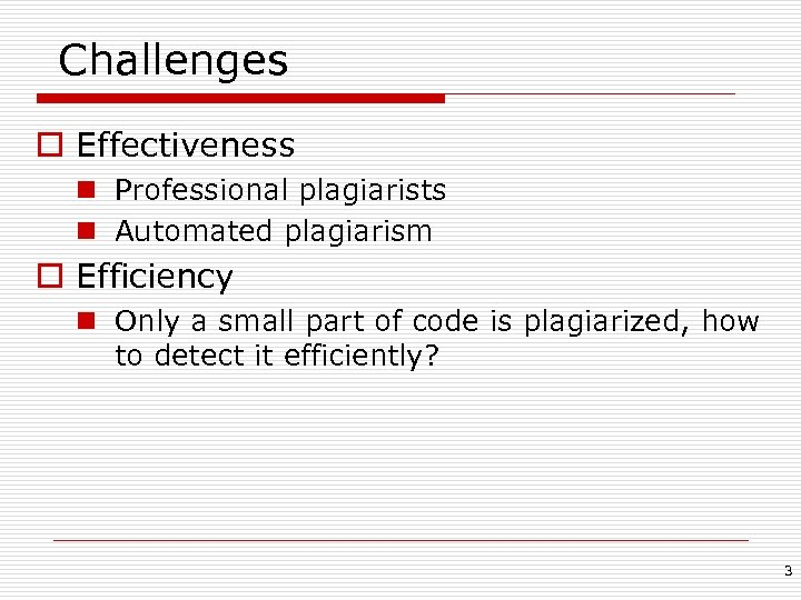 Challenges o Effectiveness n Professional plagiarists n Automated plagiarism o Efficiency n Only a