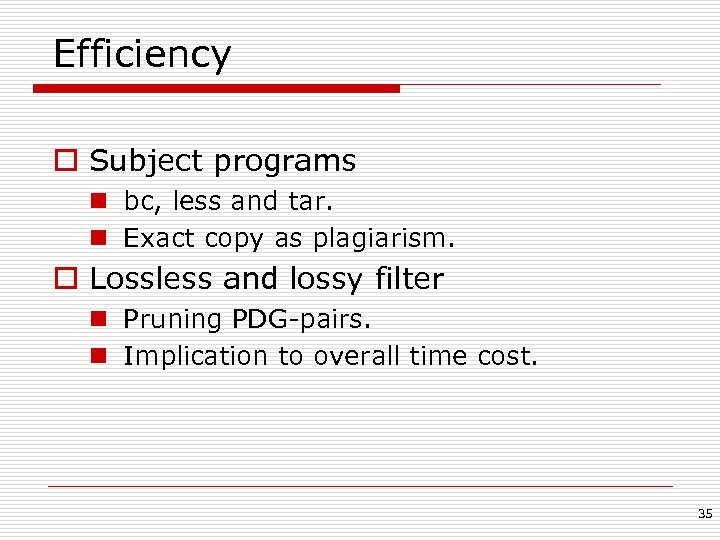 Efficiency o Subject programs n bc, less and tar. n Exact copy as plagiarism.