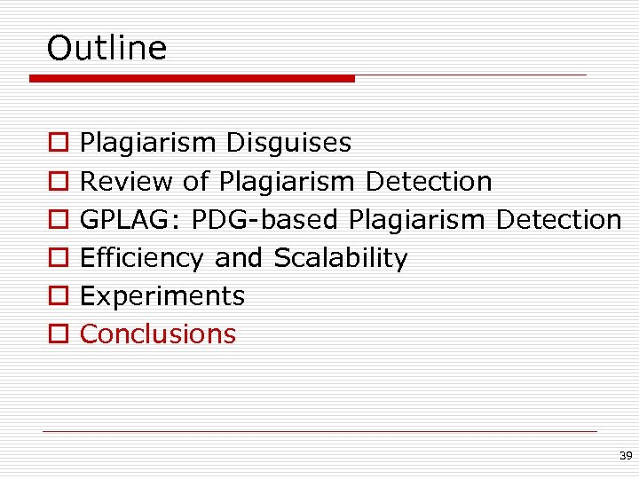 Outline o o o Plagiarism Disguises Review of Plagiarism Detection GPLAG: PDG-based Plagiarism Detection